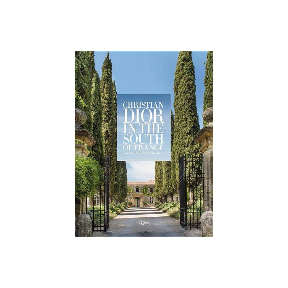 Christian Dior in the South of France - by Laurence Benaim (Hardcover) was $100.99 now $59.99 (41.0% off)