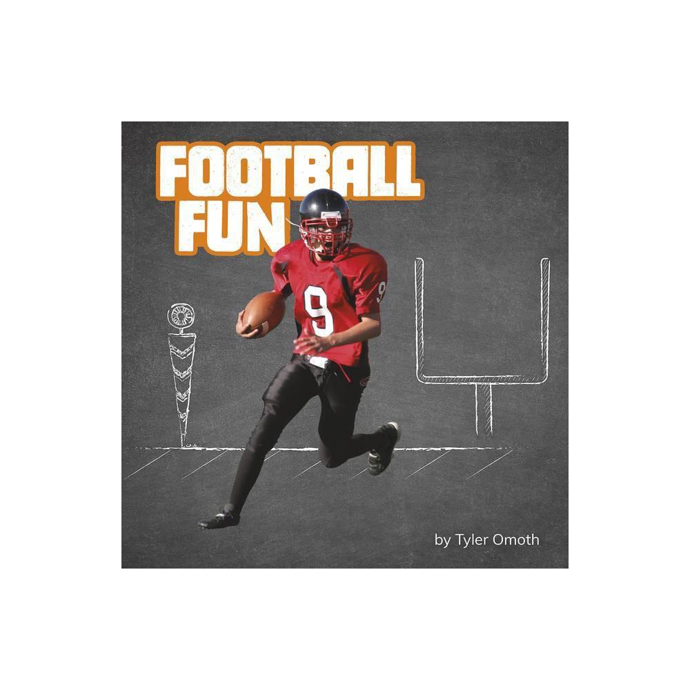 Football Fun Sports Fun By Tyler Omoth Hardcover
