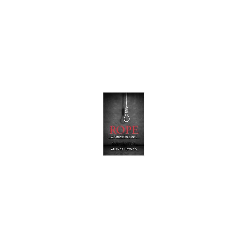 Rope : A History of the Hanged (Paperback) (Amanda Howard)