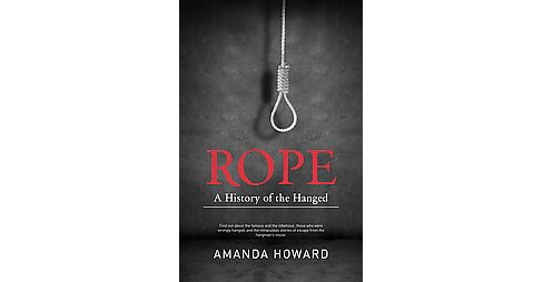 Rope : A History of the Hanged (Paperback) (Amanda Howard) - image 1 of 1