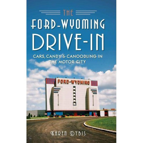 The Ford-Wyoming Drive-In - by  Karen Dybis (Hardcover) - image 1 of 1