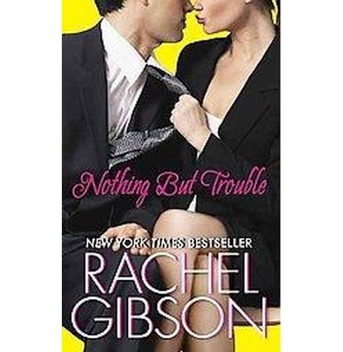 Nothing but Trouble (Paperback) by Rachel Gibson - image 1 of 1