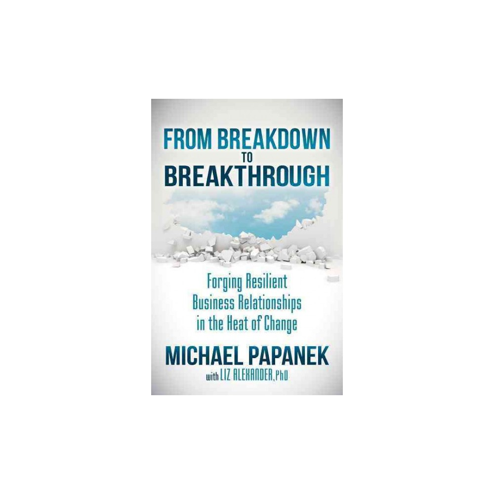 From Breakdown to Breakthrough : Forging Resilient Business Relationships in the Heat of Change