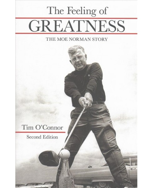 Feeling of Greatness : The Moe Norman Story (Hardcover) (Tim O'Connor) - image 1 of 1