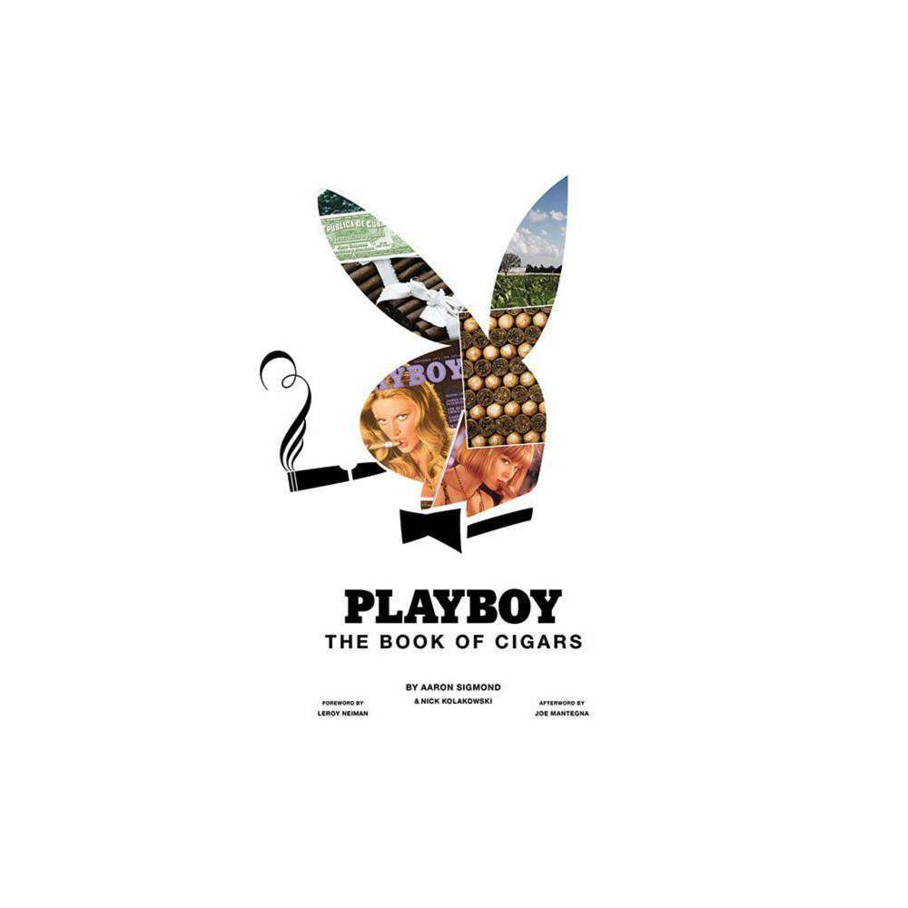 Playboy the Book of Cigars - by Aaron Sigmond & Nick Kolakowski (Hardcover) For some, nothing is as pleasurable as the smell and taste of a great cigar. For them, Playboy The Book of Cigars will be the next best thing to lighting up. Whether you want to learn the?ner points of cutters, cutting, or humidors, or want to understand more about how?ne tobacco is grown and?ne cigars rolled, it's all here for you. Learn why Cuban cigars are so sought-after, what?ne cigars from the Dominican Republic and Honduras have to offer, and whether cigars from Cameroon and the Canary Islands are worth your time. With a foreword by artist and bon vivant LeRoy Neiman and an afterword by award-winning actor Joe Mantegna, there is more than a touch of the good life here. Sprinkled with photographs from around the world, enlivened by sexy Playboy beauties, and featuring illustrated images of celebrities by Risko, there has never been a cigar book offering more of the good life than Playboy The Book of Cigars. It's the perfect book to keep next to your humidor.