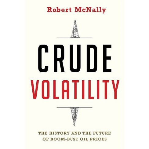 Crude Volatility - (Center on Global Energy Policy) by  Robert McNally (Hardcover) - image 1 of 1