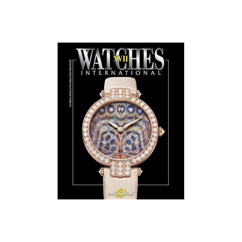 Watches International Xvii - (Paperback) Showcasing the latest masterpieces from leading manufacturers, this is the most comprehensive and current guide on watches available. Now in its seventeenth edition, Watches International showcases the latest watches from around the world, from every major watchmaker including Audemars Piguet, Breguet, Bulgari, Hublot, Longines, Patek Philippe, Richard Mille, Tag Heuer, and Zenith.