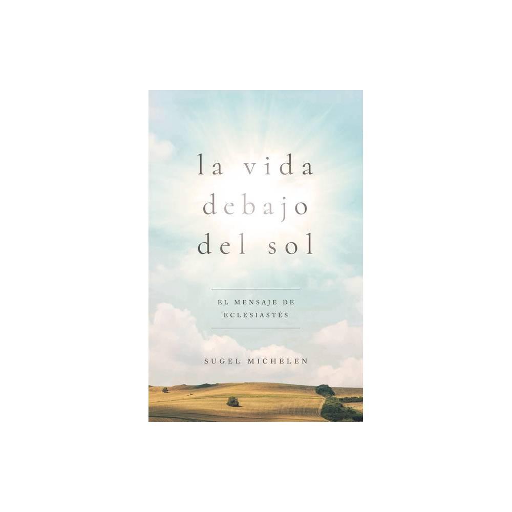 La Vida Debajo Del Sol By Sugel Michel N Paperback