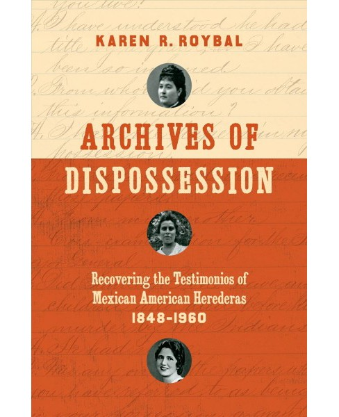 Archives of Dispossession : Recovering the Testimonios of Mexican American Herederas, 1848-1960 - image 1 of 1