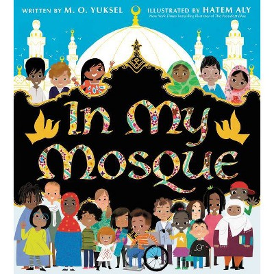 In My Mosque - by M O Yuksel (Hardcover)