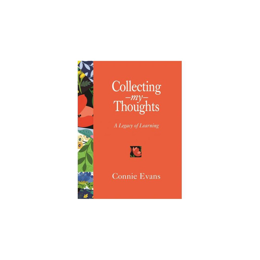 Collecting My Thoughts : A Legacy of Learning - by Connie Evans (Paperback)