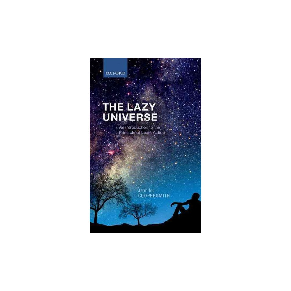 Lazy Universe : An Introduction to the Principle of Least Action - by Jennifer Coopersmith (Hardcover)