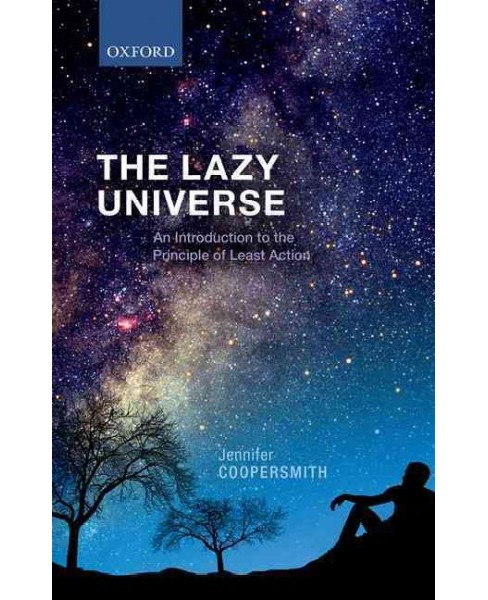 Lazy Universe : An Introduction to the Principle of Least Action -  by Jennifer Coopersmith (Hardcover) - image 1 of 1