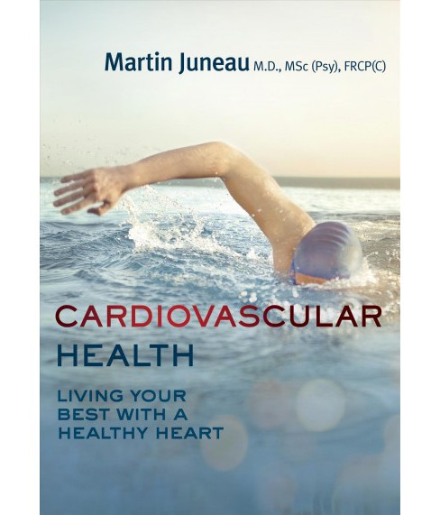 Cardiovascular Health : Living Your Best With a Healthy Heart -  by M.d. Martin Juneau (Paperback) - image 1 of 1