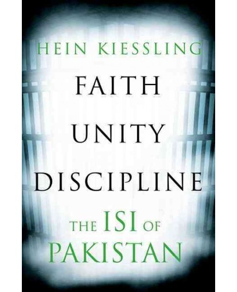 Faith, Unity, Discipline : The Inter-Service-Intelligence (ISI) of Pakistan (Hardcover) (Hein G. - image 1 of 1