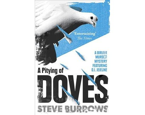 Pitying of Doves -  (Birder Murder Mystery) by Steve Burrows (Paperback) - image 1 of 1