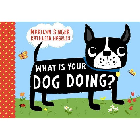 What Is Your Dog Doing? - by  Marilyn Singer (Hardcover) - image 1 of 1