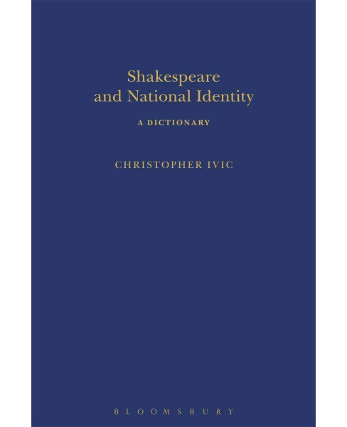 Shakespeare and National Identity : A Dictionary (Hardcover) (Christopher Ivic) - image 1 of 1