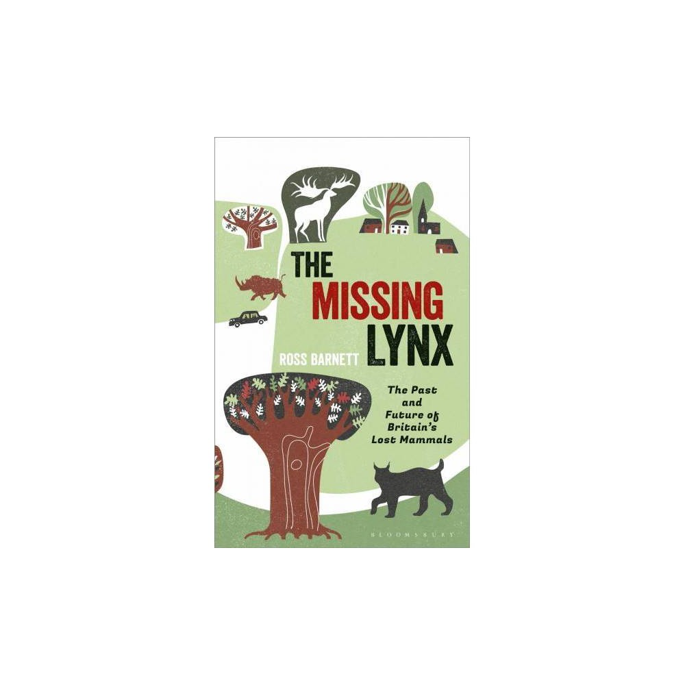 Missing Lynx : The Past and Future of Britain's Lost Mammals - by Ross Barnett (Hardcover)