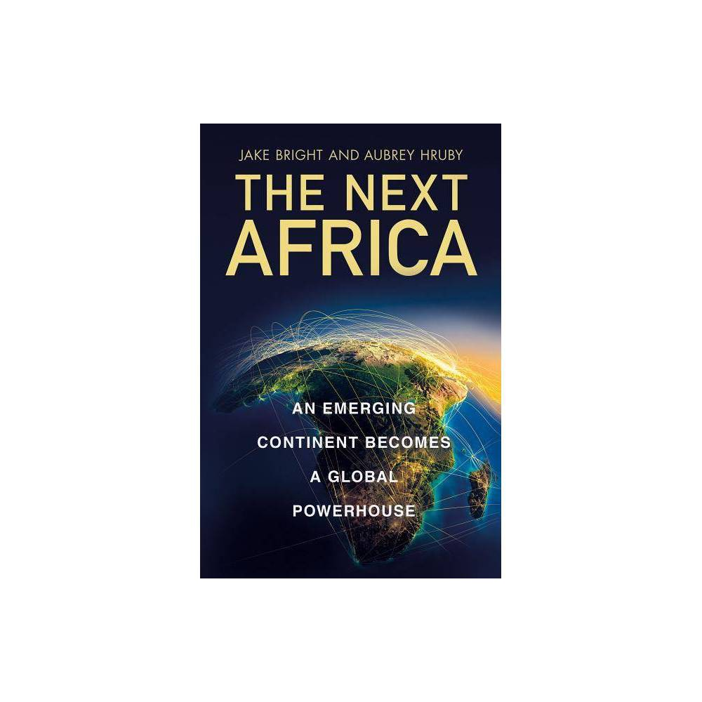 The Next Africa By Jake Bright Aubrey Hruby Hardcover