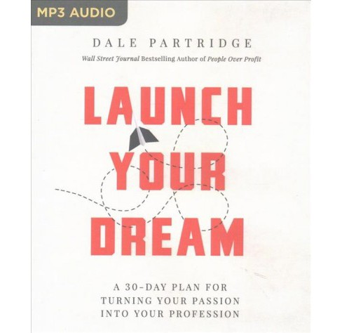 Launch Your Dream : A 30-Day Plan for Turning Your Passion into Your Profession (MP3-CD) (Dale - image 1 of 1