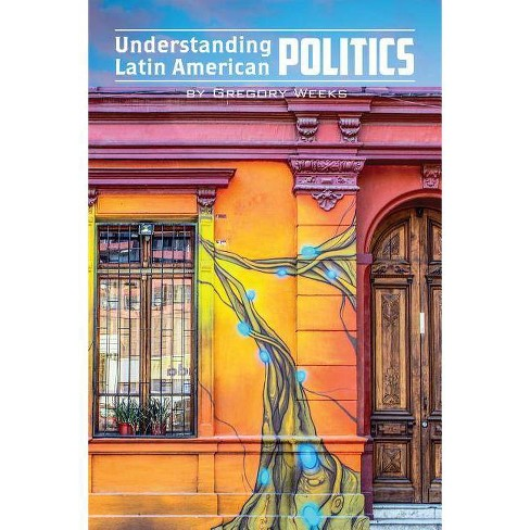 Understanding Latin American Politics - by  Gregory Weeks (Paperback) - image 1 of 1