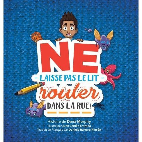 Ne Laisse Pas Le Lit Rouler Dans La Rue ! - by  Dana Murphy (Hardcover) - image 1 of 1