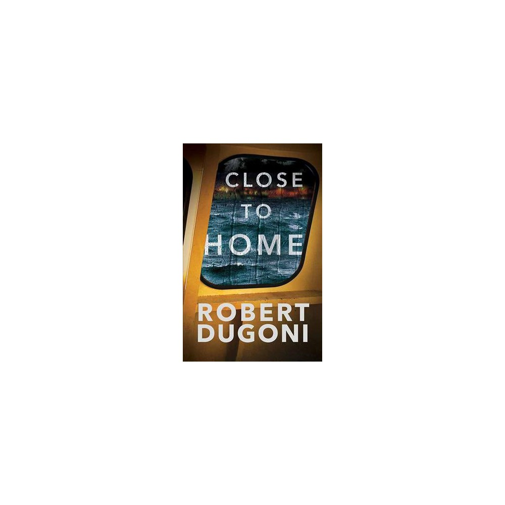 Close to Home - Lrg (Center Point Large Print) by Robert Dugoni (Hardcover)
