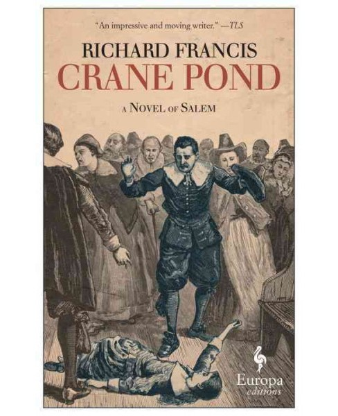 Crane Pond : A Novel of Salem (Paperback) (Richard Francis) - image 1 of 1