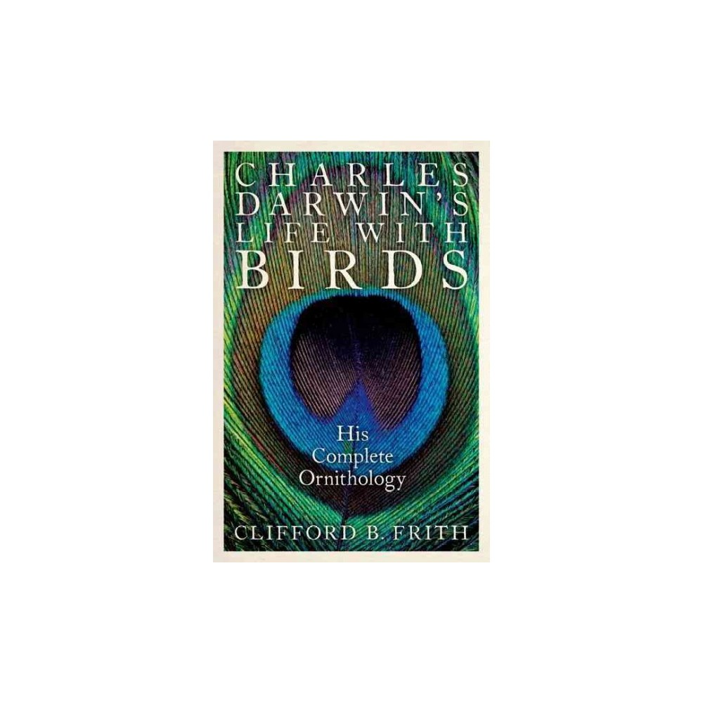 Charles Darwin's Life with Birds : His Complete Ornithology (Hardcover) (Clifford B. Frith)