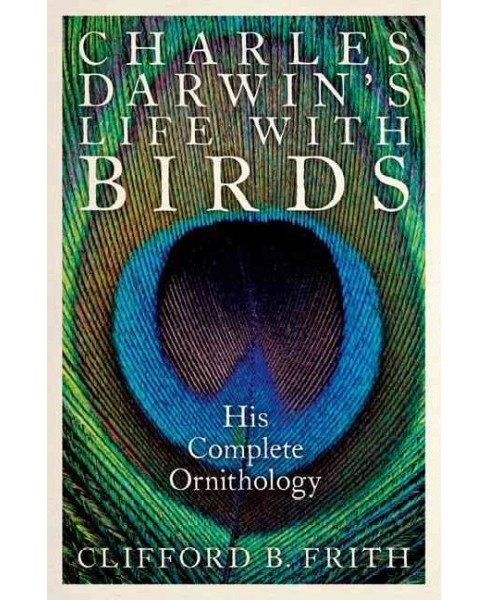 Charles Darwin's Life with Birds : His Complete Ornithology (Hardcover) (Clifford B. Frith) - image 1 of 1