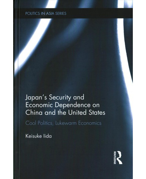 Japan's Security and Economic Dependence on China and the United States : Cool Politics, Lukewarm - image 1 of 1