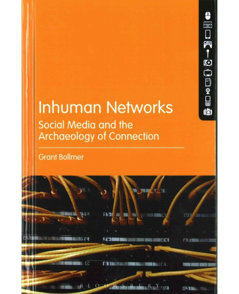 Inhuman Networks : Social Media and the Archaeology of Connection (Hardcover) (Grant Bollmer) - image 1 of 1