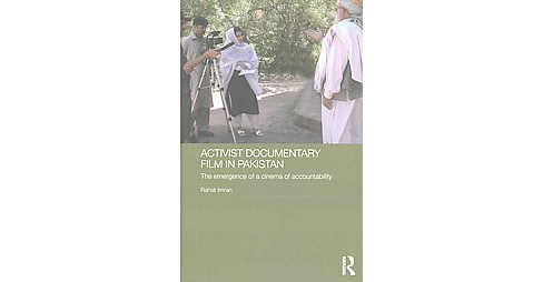 Activist Documentary Film in Pakistan : The Emergence of a Cinema of Accountability (Hardcover) (Rahat - image 1 of 1