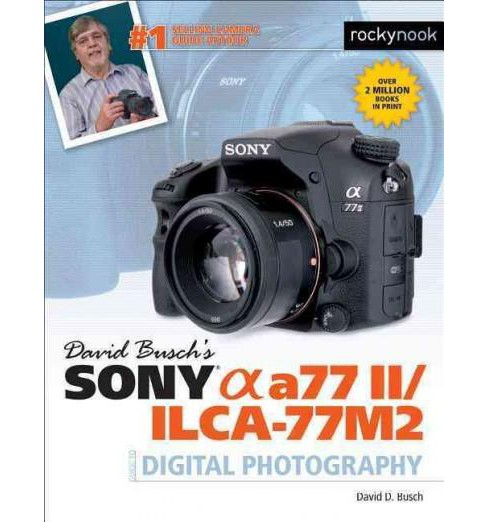 David Busch's Sony Alpha A77 II/Ilca-77m2 Guide to Digital Photography (Paperback) (David D. Busch) - image 1 of 1