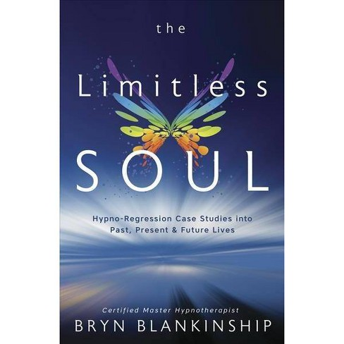 Limitless Soul : Hypno-Regression Case Studies into Past, Present & Future Lives -  (Paperback) - image 1 of 1