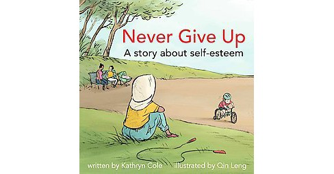 Never Give Up : A Story About Self-esteem (Hardcover) (Kathryn Cole) - image 1 of 1