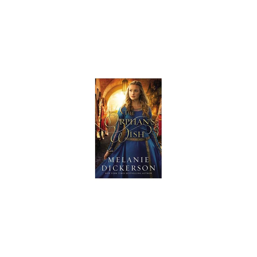 Orphan's Wish - by Melanie Dickerson (Hardcover)