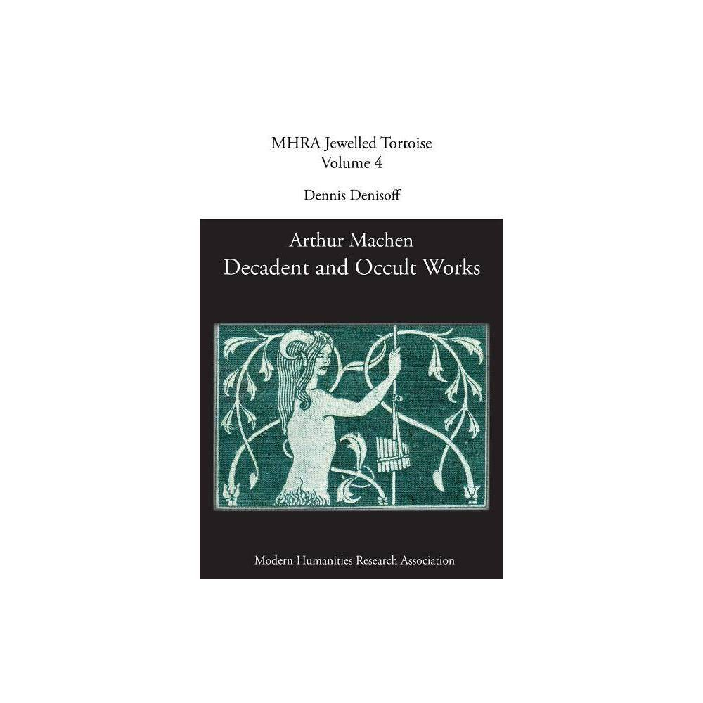 Decadent And Occult Works By Arthur Machen Mhra Jewelled Tortoise By Dennis Denisoff Paperback