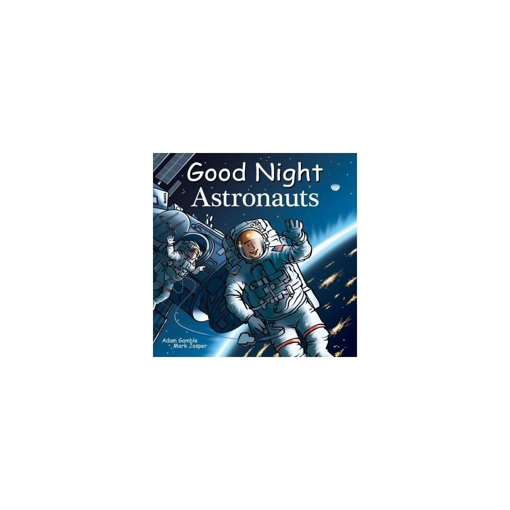 Good Night Astronauts Good Night Our World By Adam Gamble Mark Jasper Board Book