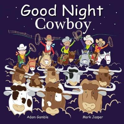 Good Night Cowboys - (Good Night Our World)by Adam Gamble & Mark Jasper (Board Book)