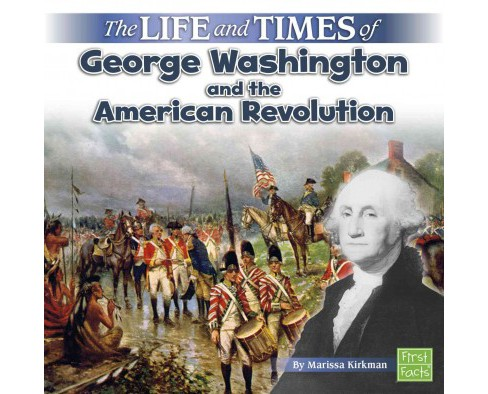 Life and Times of George Washington and the American Revolution (Paperback) (Marissa Kirkman) - image 1 of 1