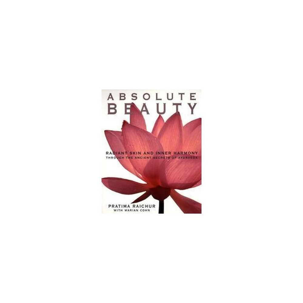 Absolute Beauty : Radiant Skin and Inner Harmony Through the Ancient Secrets of Ayurveda (Paperback)