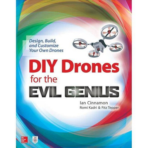DIY Drones for the Evil Genius: Design, Build, and Customize Your Own Drones - by  Ian Cinnamon & Romi Kadri & Fitz Tepper (Paperback) - image 1 of 1