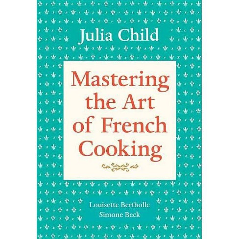 Mastering the Art of French Cooking, Volume 1 - by  Julia Child & Simone Beck & Louisette Bertholle (Paperback) - image 1 of 1