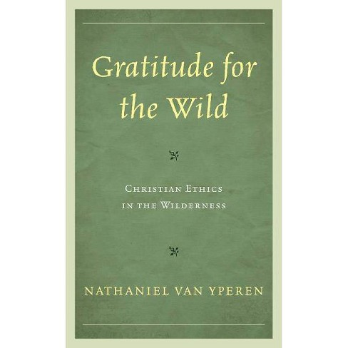 Gratitude for the Wild - (Religious Ethics and Environmental Challenges) by  Nathaniel Yperen - image 1 of 1