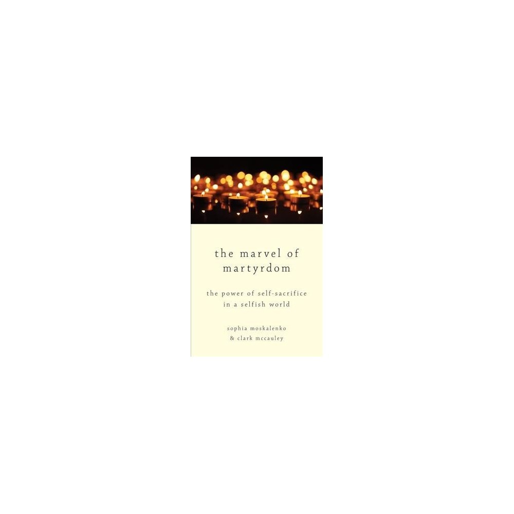 Marvel of Martyrdom : The Power of Self-sacrifice in a Selfish World - (Hardcover)