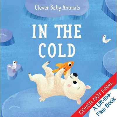 In the Cold - (Clever Baby Animals)(Board Book)