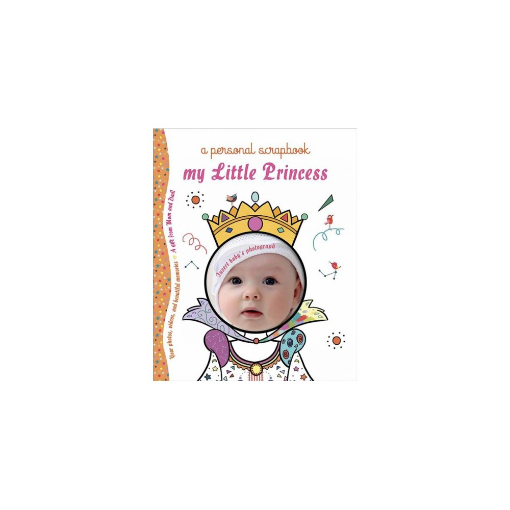 My Little Princess : Preserve Your Baby's Most Magical Firsts & Other Beautiful Memories - (Hardcover)
