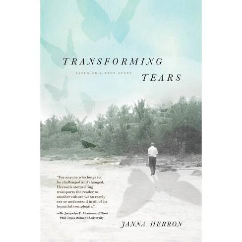 Transforming Tears - by  Janna Herron (Paperback) - image 1 of 1